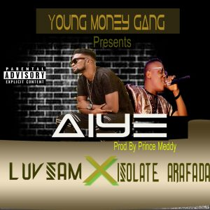 [Sweet Gbedu] LuvSam X Isolate Arafada – Aiye [Mp3]