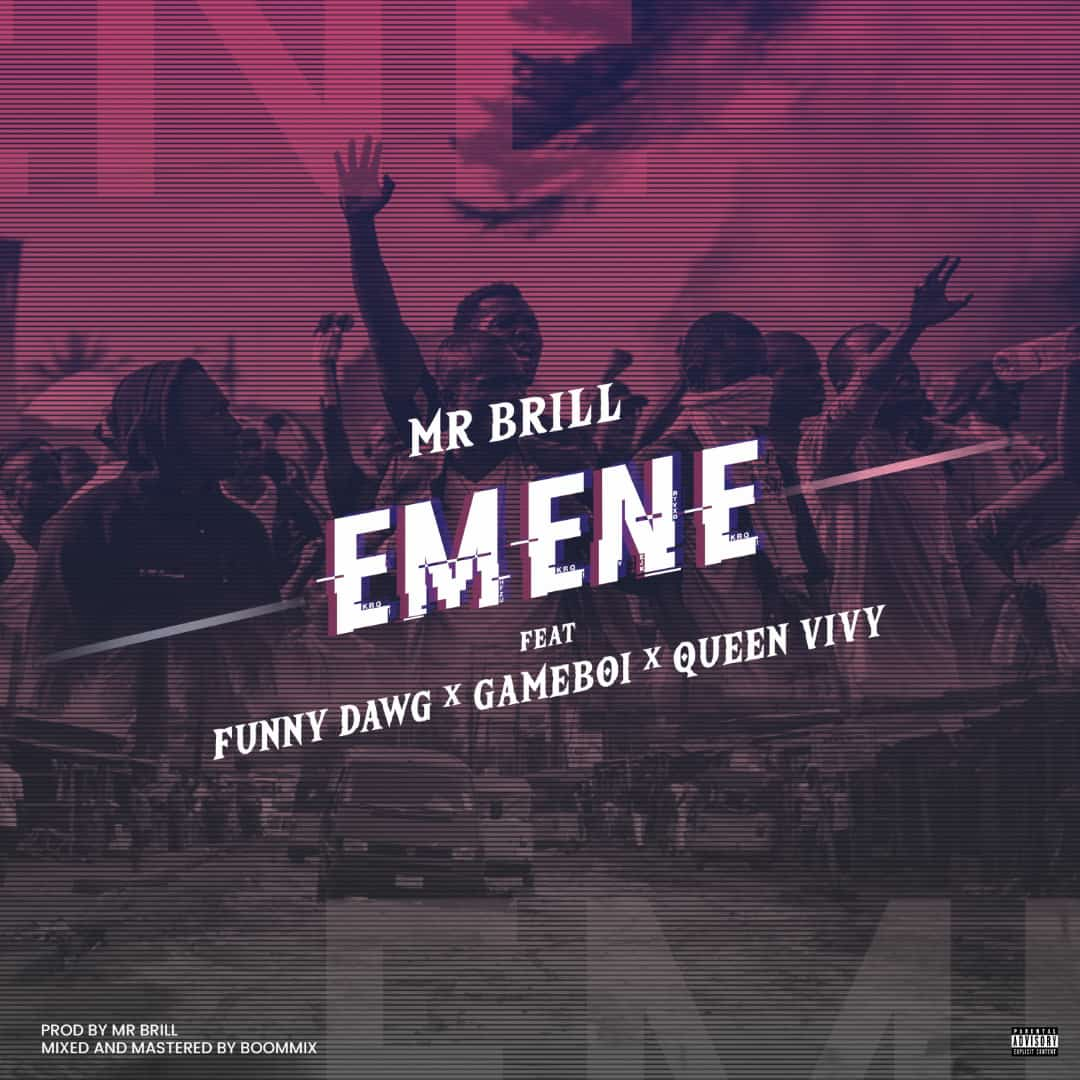 [Sweet Gbedu] Mr Brill – Emene – ft GameBoi, funny Dawg, and Queen Vivy