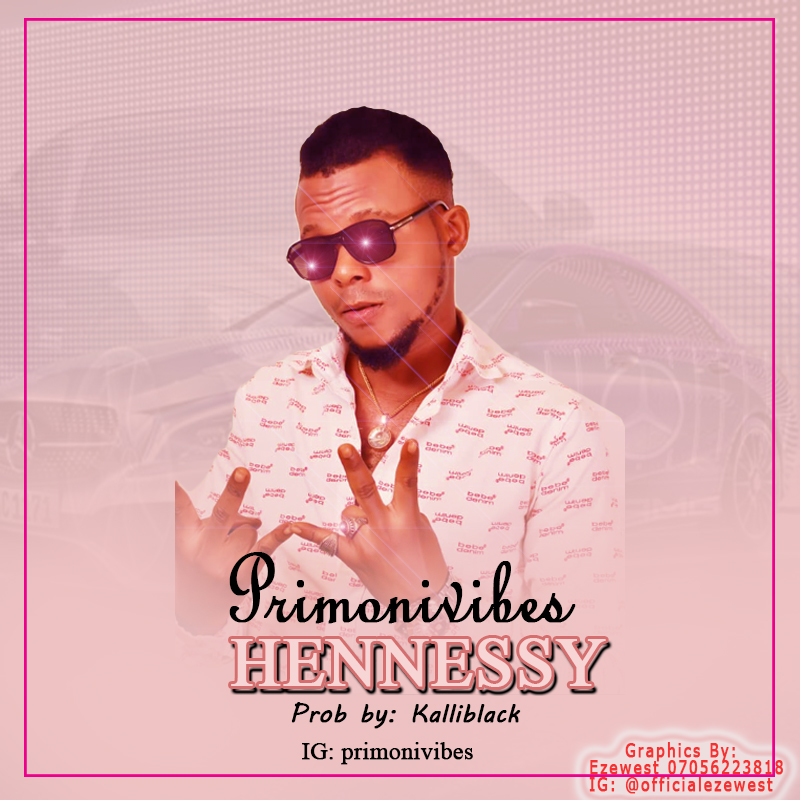 New Music: Primonivibes – Hennessy ft. Whyza {Prod by. Kalliblack}